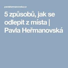 5 způsobů, jak se odlepit z místa | Pavla Heřmanovská
