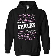 SHELBY THING... YOU WOULDNT UNDERSTAND! - #polo t shirts #mens t shirt. BUY NOW => https://www.sunfrog.com/Names/SHELBY-THING-YOU-WOULDNT-UNDERSTAND-6913-Black-20826412-Hoodie.html?60505