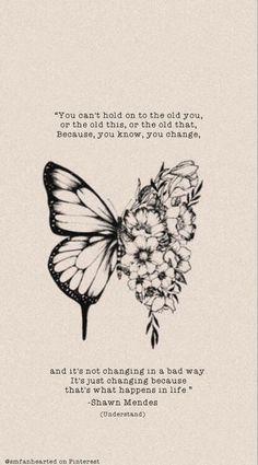 Shawn Mendes Tattoos, Shawn Mendes Songs, Shawn Mendes Quotes, Lottus Tattoo, Butterfly Quotes, Shawn Mendes Wallpaper, Tatoo Art, Pretty Quotes, Butterfly Wallpaper