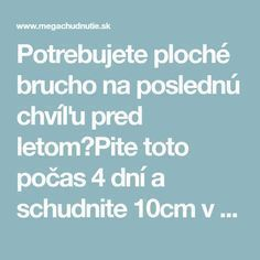 Potrebujete ploché brucho na poslednú chvíľu pred letom?Pite toto počas 4 dní a schudnite 10cm v páse. - Mega chudnutie Health Diet, Health Fitness, Weight Loss Plans, Fat Burning, Burns, Detox, Food And Drink, How To Plan, Healthy