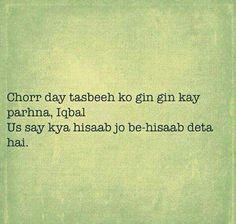 Chorr day tasbeeh ko gin gin kay parhna iqbal,...  Us say kya hisaab jo be-hisaab deta hai