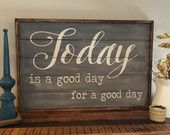 Today is a good day for a good day, wood sign, farmhouse sign