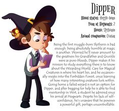 Gravity Falls + Over the Garden Wall+Harry Potter<< Dipper would be a griffendor or a huffelfpuff, certainly NOT slytherin!