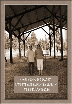 12 Ways to Stay Ridiculously Happy in Marriage - for future reference perhaps.......