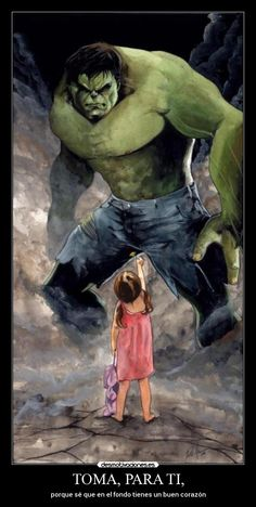 carteles toma para porque se que fondo tienes buen corazon hulk nina flor desmotivaciones