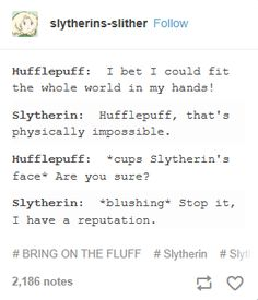 i ship hufflepuffs and slytherins together