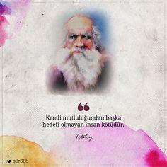 Kendi mutluluğundan başka hedefi olmayan insan kötüdür. — Tolstoy