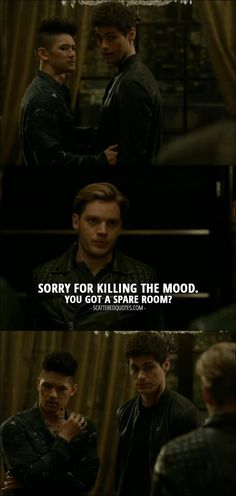 Quote from Shadowhunters 2x06 │ Jace Wayland (to Alec and Magnus): Sorry for killing the mood. You got a spare room?