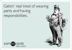 Adulthood. Pants optional.