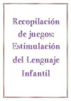 Estimulación del lenguaje infantil. recopilación de juegos