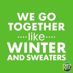 And like Ritz and peanut butter. :) Fun Quotes, Best Quotes, We Go Together, Cheer You Up, Some Words, Words Of Encouragement, New Recipes, Peanut Butter, Food Ideas