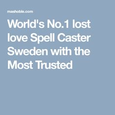World's lost love Spell Caster Sweden with the Most Trusted Lost Love Spells, Love Spell Caster, Spelling, Sweden, World, Games, Peace, The World