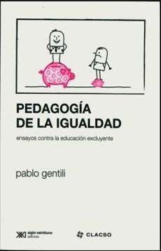 Pedagogía de la igualdad : ensayos contra la educación excluyente / Pablo Gentili