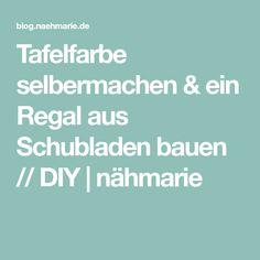 Tafelfarbe Selbermachen U0026 Ein Regal Aus Schubladen Bauen // DIY