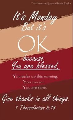 Monday Blessings --In every thing give thanks: for this is the will of God in Christ Jesus concerning you Thessalonians by consuelo Monday Greetings, Morning Greetings Quotes, Good Morning Quotes, Morning Sayings, Happy Monday Morning, Good Morning Inspirational Quotes, Happy Thursday, Morning Images, Happy Weekend
