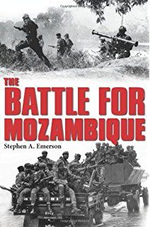 Baixar ou Ler Online The Battle for Mozambique Livro Grátis PDF/ePub - Stephen A. Emerson, The sixteen-year-long war in Mozambique between the Frelimo government and Renamo rebels remains one of the most. Military Records, Finance Jobs, Best Documentaries, Military Love, African History, British History, History Books, Military History, Book Publishing