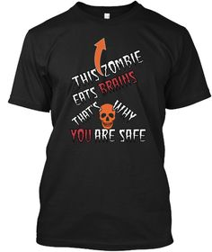 This Zombie Eats Brain That's Why You Are Safe Black T-Shirt Front