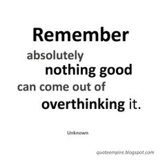 Do Not Overthink Anything #quotes #inspirational