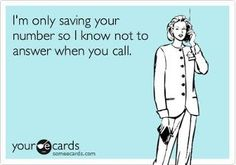 I'm only saving your number, so I know not to answer when you call.