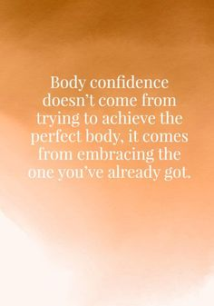 Body confidence doesn't come from trying to achieve the perfect body, it comes from embracing the one you've already got. - Body confidence doesn't come from trying to achieve the perfect body, it comes from embracing the - Love Your Body Quotes, Body Image Quotes, Body Positive Quotes, Positive Body Image, Love My Body, Self Love Quotes, Perfect Body, Be Yourself Quotes, Hope Quotes