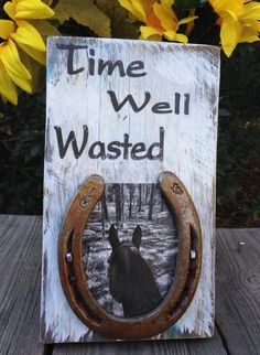 Time Well Wasted sign measure 10 x 6 x 1 and made from a piece of reclaimed fence board used on our small farm. Cracks, nooks and crannies