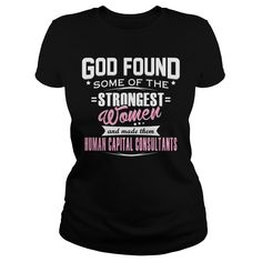 HUMAN CAPITAL CONSULTANT God Found Some Of The STRONGEST WOMEN And Made Them T-Shirts, Hoodies. ADD TO CART ==► https://www.sunfrog.com/LifeStyle/HUMAN-CAPITAL-CONSULTANT--GODFOUND-Black-Ladies.html?id=41382