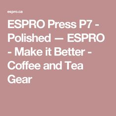 ESPRO Press P7 - Polished — ESPRO - Make it Better - Coffee and Tea Gear
