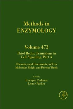 Thiol Redox Transitions in Cell Signaling, Part A: Chemistry and Biochemistry of Low Molecular Weight and Protein Thiols: 473 (Methods in Enzymology) by Enrique Cadenas. $149.60. Publisher: Academic Press; 1 edition (July 22, 2010). 416 pages