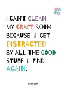 """I think I'll make a framed wall-art piece for my craft room using a variation of this. """"If this craft room is messy, it's because every time I start to clean it I get distracted by all the cool stuff I find! The Words, Me Quotes, Funny Quotes, Funny Memes, Hilarious, Status Quotes, Sewing Humor, Quilting Quotes, Sewing Quotes"""