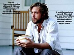 Just another funny look at qualitative vs. quantitative - and who doesn't love Ryan Gosling in the Notebook? (865)