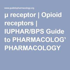 μ receptor   Opioid receptors   IUPHAR/BPS Guide to PHARMACOLOGY
