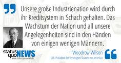 """Woodrow Wilson: """"Unsere große Industrienation wird durch ihr Kreditsystem in Schach gehalten..."""" - http://www.statusquo-news.de/woodrow-wilson-unsere-grosse-industrienation-wird-durch-ihr-kreditsystem-in-schach-gehalten/"""