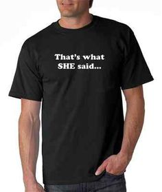 That's What She Said Funny T-Shirt The Office TV gag sex