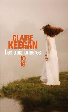 """""""Les Trois Lumières - Claire Keegan: Les Trois Lumières est un court roman ou une nouvelle où l'on suit une petite fille confiée, le temps d'un été, à un couple de fermiers meurtris. Elle va peu a peu découvrir le bonheur d'être aimé."""""""