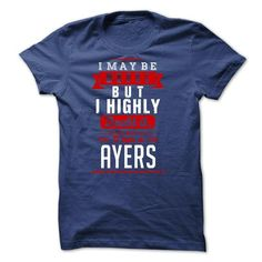 AYERS - I May Be Wrong But I highly i am AYERS one - #cute gift #college gift. GET IT => https://www.sunfrog.com/LifeStyle/AYERS--I-May-Be-Wrong-But-I-highly-i-am-AYERS-one.html?68278