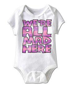 White 'We're All Mad Here' Bodysuit - Infant #zulily #zulilyfinds