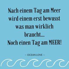 Nach einem Tag am Meer wird einem erst bewusst was man wirklich braucht... Noch einen Tag am Meer! | Sprüche | Zitate | schöne | lustig | Meer | Ozean | Wanderlust | Reisen | Travel | Journey | Inspiration | Meerweh | Ocean Love | Motivation | Quotes #sprüche