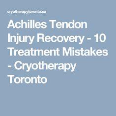 Achilles Tendon Injury Recovery - 10 Treatment Mistakes - Cryotherapy Toronto