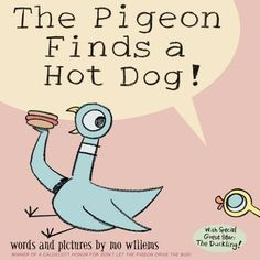 """The Pigeon Finds a Hot Dog! """"Woo-hoo, Pigeon! Pigeon finds a hot dog. I like hot dogs 100% Hot dogs taste like hamburgers. The duckling tries to eat pigeon's hot dog. Pigeon doesn't share hot dogs. I share food with Daddy."""" Beck"""
