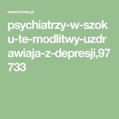 psychiatrzy-w-szoku-te-modlitwy-uzdrawiaja-z-depresji,97733 Teak, Faith, Math Equations, Life, Books, Decor, Libros, Decoration, Book