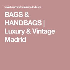 BAGS & HANDBAGS | Luxury & Vintage Madrid