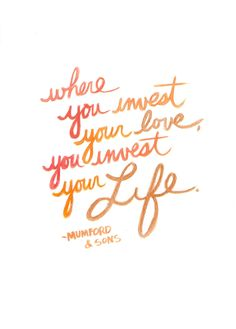 Where you invest your love, you invest your life #quotes #wisdom