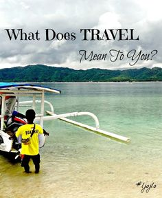 What Does Travel Mean To You? - The Traveller's Guide By #ljojlo