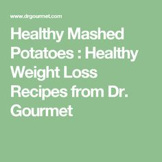 Healthy Mashed Potatoes : Healthy Weight Loss Recipes from Dr. Gourmet