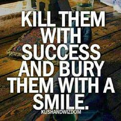 Kill them with success and bury them with a smile Kill Them With Success, Lonely Wife, Affirmation Quotes, Bury, Fitness Quotes, Note To Self, Happy Thoughts, In My Feelings, Picture Quotes