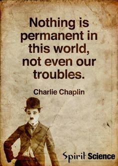 """Nothing is permanent in this world, not even our troubles."" Charlie Chaplin #charliechaplin #happiness"