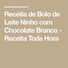 Receita de Bolo de Leite Ninho com Chocolate Branco - Receita Toda Hora