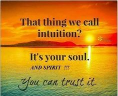 That thing we call intuition? It's your Soul and Spirit. You can trust it. Motivational Picture Quotes, Words Quotes, Inspirational Quotes, Sayings, Intuition Quotes, Life Quotes Pictures, Quotes Images, Everything Is Energy, Knowledge Quotes