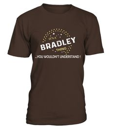 """# IT'S BRADLEY THING YOU WOULDN'T UNDERSTAND .  IT'S BRADLEY THING YOU WOULDN'T UNDERSTAND  Special Offer, not available in shops  Comes in a variety of styles and colours  Buy yours now before it is too late!  Secured payment via Visa / Mastercard / Amex / PayPal / iDeal  How to place an order Choose the model from the drop-down menu Click on """"Buy it now"""" Choose the size and the quantity Add your delivery address and bank details And that's it!"""