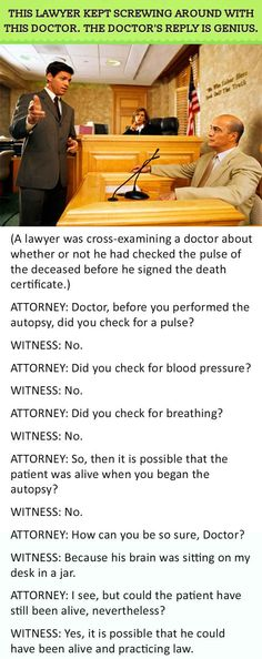 Questioning a doctor or anyone for that matter can be hard for an attorney who id not familiar with all the medical records. But sometimes lawyers ask some pretty stupid questions in order to get what they want.
